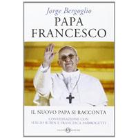 Papa Francesco. Il nuovo Papa si racconta