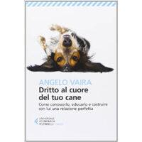 Dritto al cuore del tuo cane - Angelo Vaira