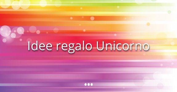 idee regalo unicorno